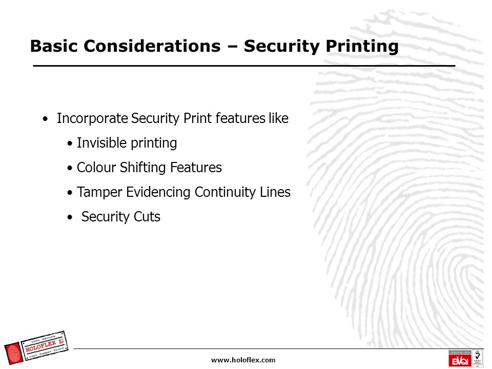 www.holoflex.com Basic Considerations – Security Printing Incorporate Security Print features like Invisible printing Colour Shifting Features Tamper
