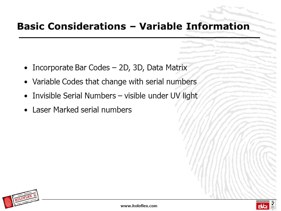 www.holoflex.com Basic Considerations – Variable Information Incorporate Bar Codes – 2D, 3D, Data Matrix Variable Codes that change with serial number