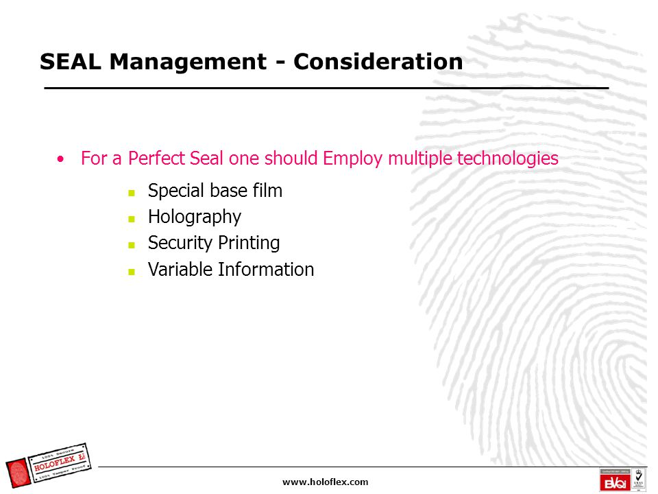 www.holoflex.com For a Perfect Seal one should Employ multiple technologies Special base film Holography Security Printing Variable Information SEAL M