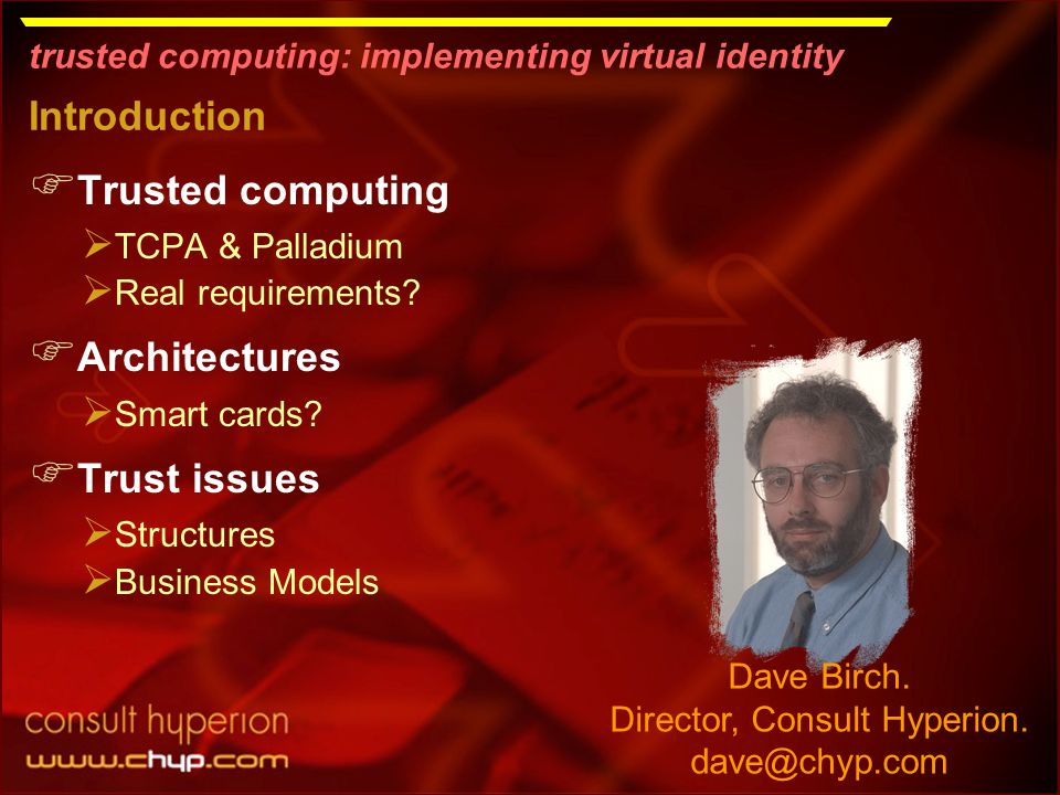 trusted computing: implementing virtual identity Dave Birch.