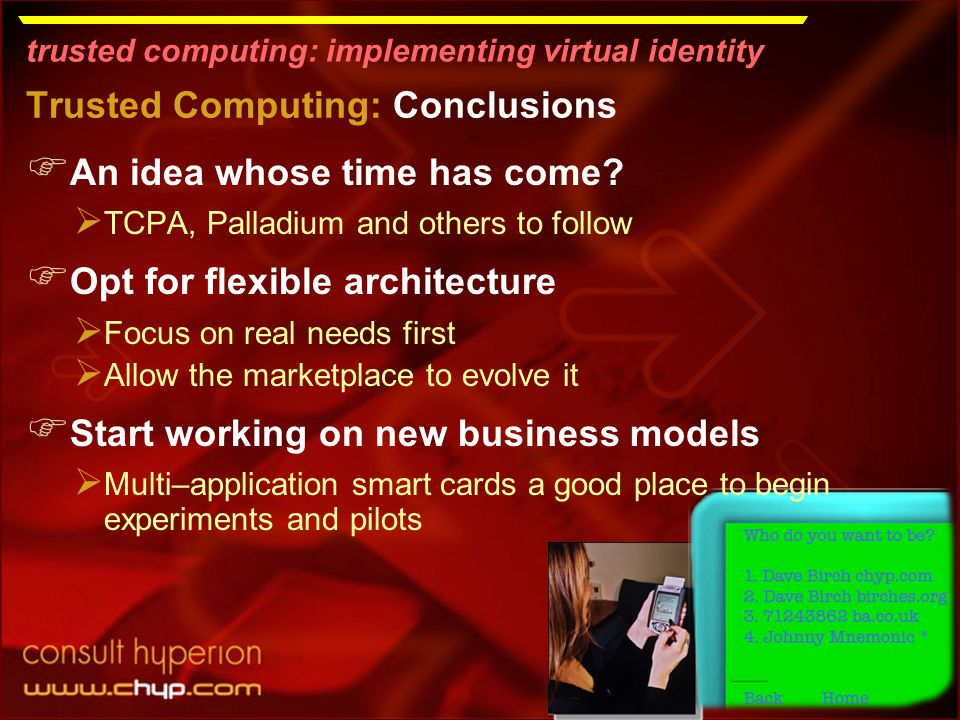 trusted computing: implementing virtual identity Trusted Computing: Conclusions  An idea whose time has come.