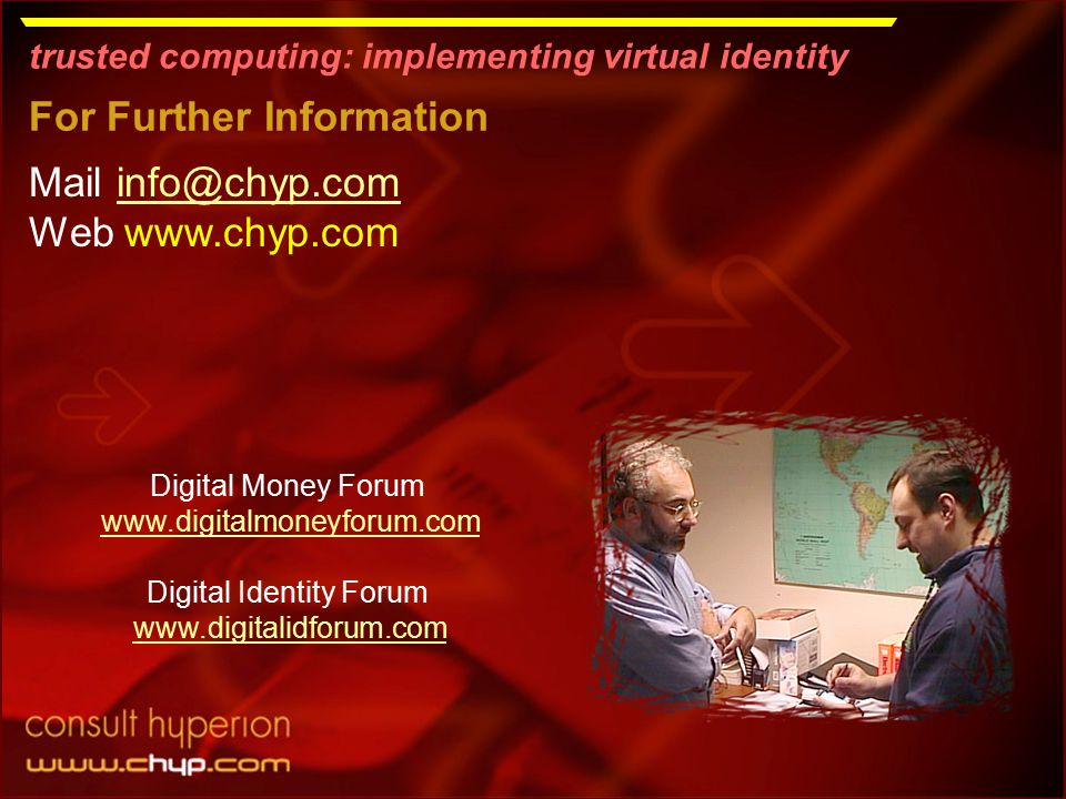 trusted computing: implementing virtual identity Mail info@chyp.cominfo@chyp.com Web www.chyp.com Digital Money Forum www.digitalmoneyforum.com Digita