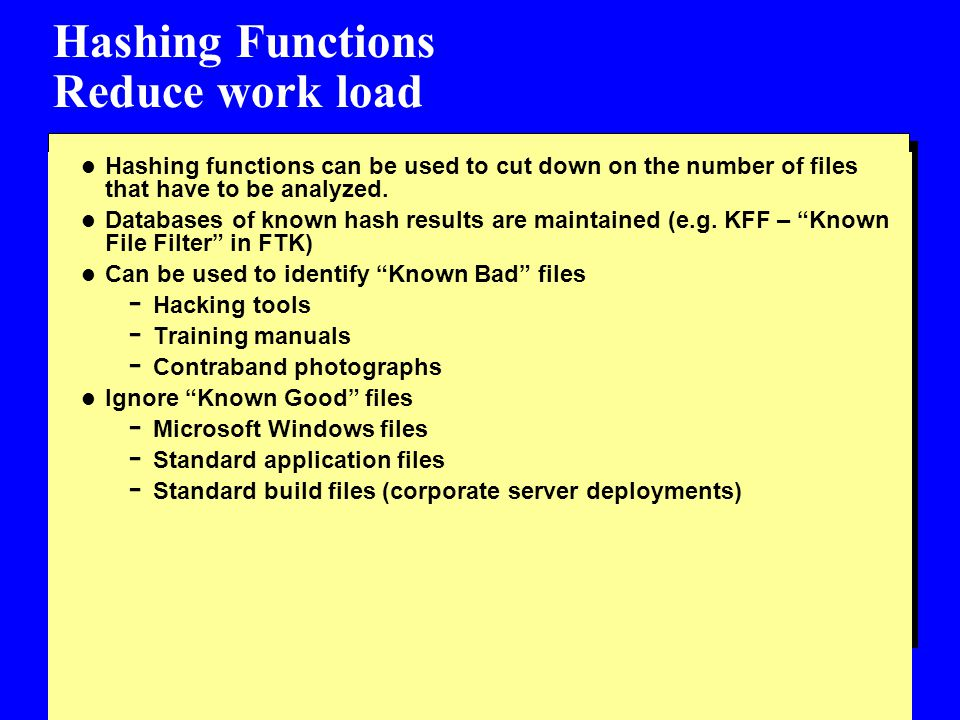 Hashing Functions Reduce work load l Hashing functions can be used to cut down on the number of files that have to be analyzed.