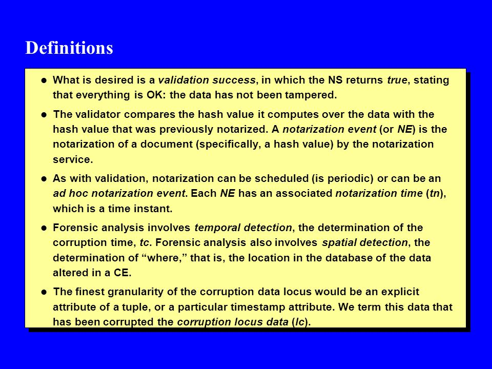 Definitions l What is desired is a validation success, in which the NS returns true, stating that everything is OK: the data has not been tampered.
