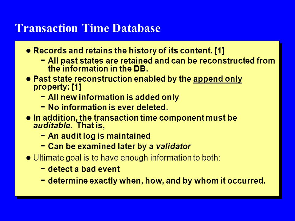 Transaction Time Database l Records and retains the history of its content.