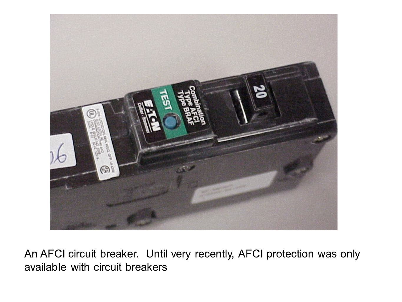 An AFCI circuit breaker. Until very recently, AFCI protection was only available with circuit breakers