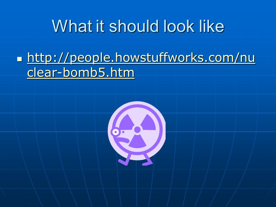 What it should look like http://people.howstuffworks.com/nu clear-bomb5.htm http://people.howstuffworks.com/nu clear-bomb5.htm http://people.howstuffworks.com/nu clear-bomb5.htm http://people.howstuffworks.com/nu clear-bomb5.htm