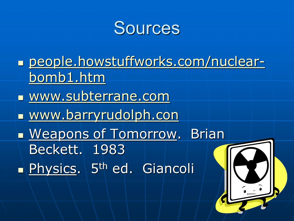 Sources people.howstuffworks.com/nuclear- bomb1.htm people.howstuffworks.com/nuclear- bomb1.htm people.howstuffworks.com/nuclear- bomb1.htm people.howstuffworks.com/nuclear- bomb1.htm www.subterrane.com www.subterrane.com www.subterrane.com www.barryrudolph.con www.barryrudolph.con www.barryrudolph.con Weapons of Tomorrow.