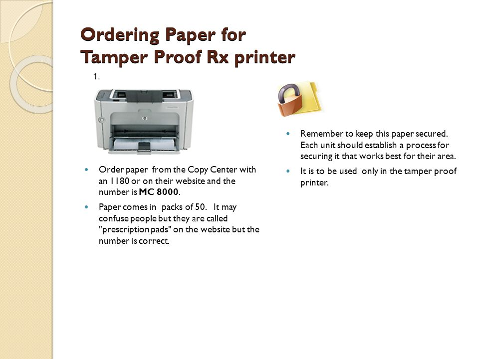 Ordering Paper for Tamper Proof Rx printer Order paper from the Copy Center with an 1180 or on their website and the number is MC 8000.
