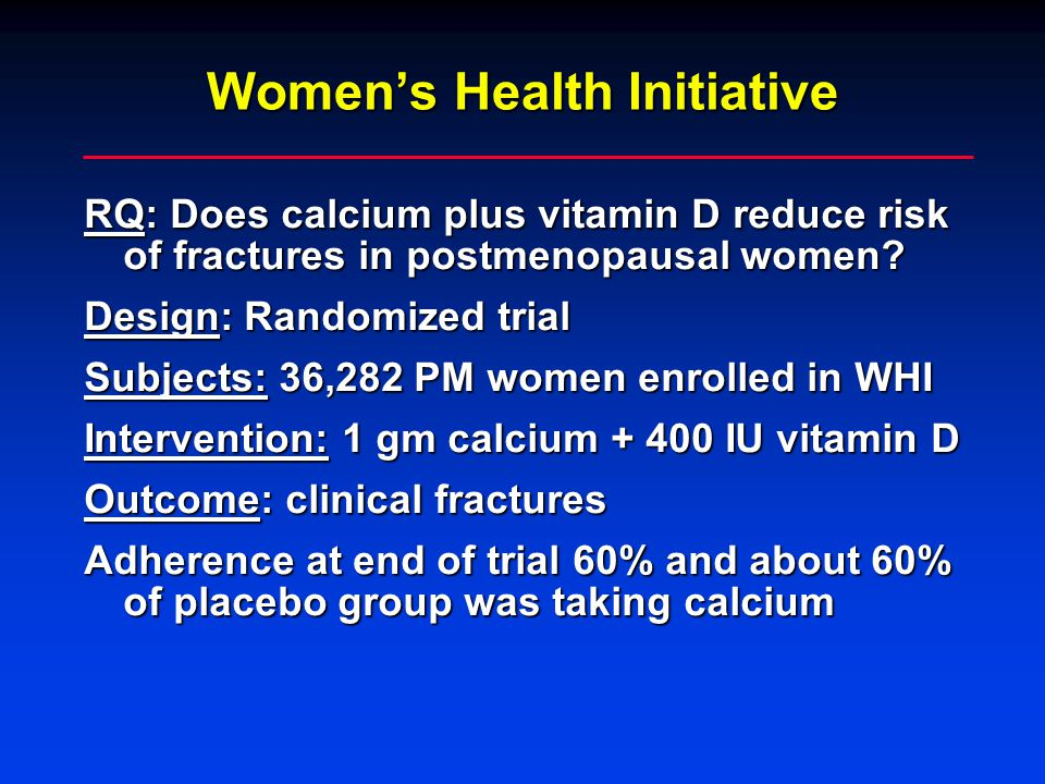 Women's Health Initiative RQ: Does calcium plus vitamin D reduce risk of fractures in postmenopausal women.