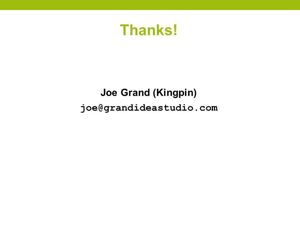 Thanks! Joe Grand (Kingpin) joe@grandideastudio.com