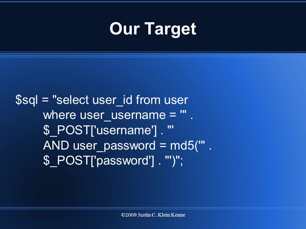 ©2009 Justin C. Klein Keane Our Target $sql = select user_id from user where user_username = .