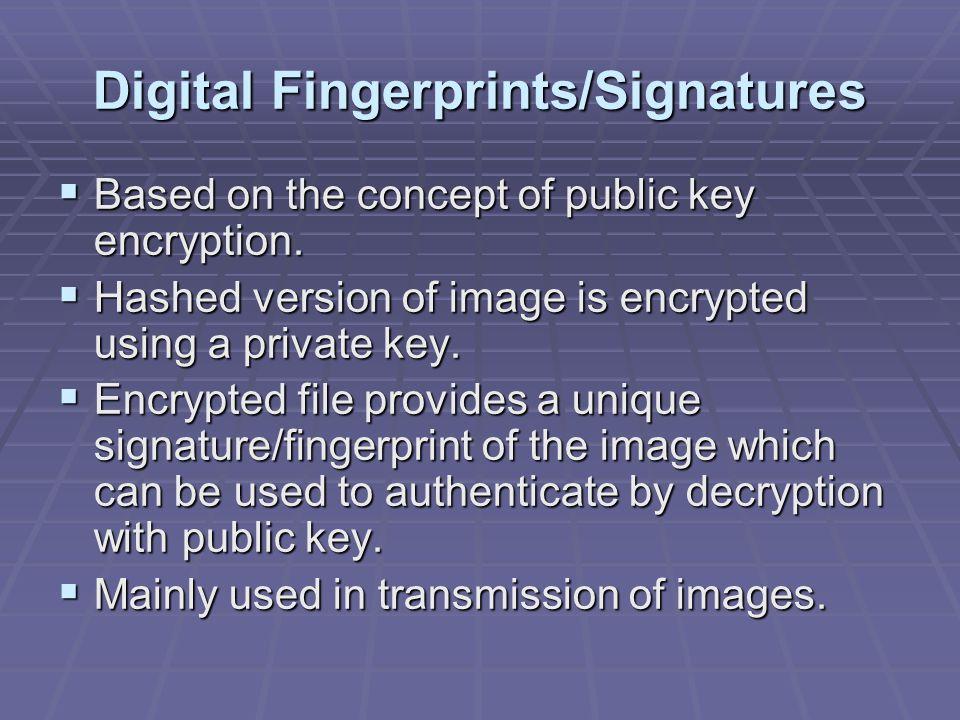 Digital Fingerprints/Signatures  Based on the concept of public key encryption.