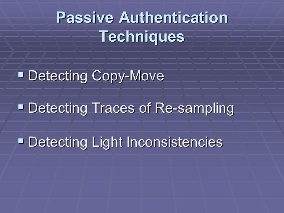 Passive Authentication Techniques  Detecting Copy-Move  Detecting Traces of Re-sampling  Detecting Light Inconsistencies