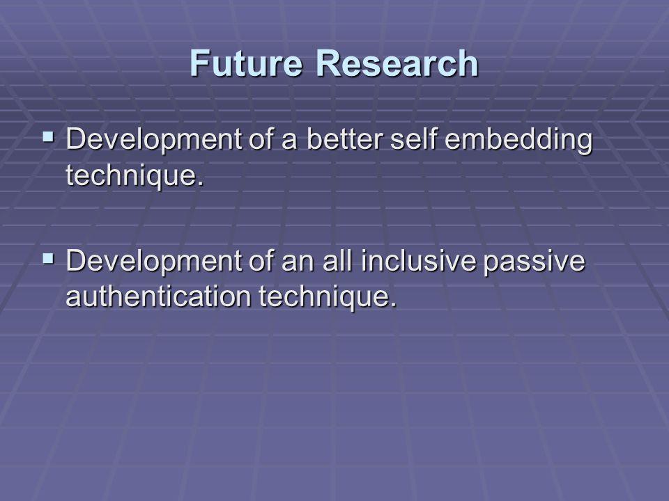 Future Research  Development of a better self embedding technique.