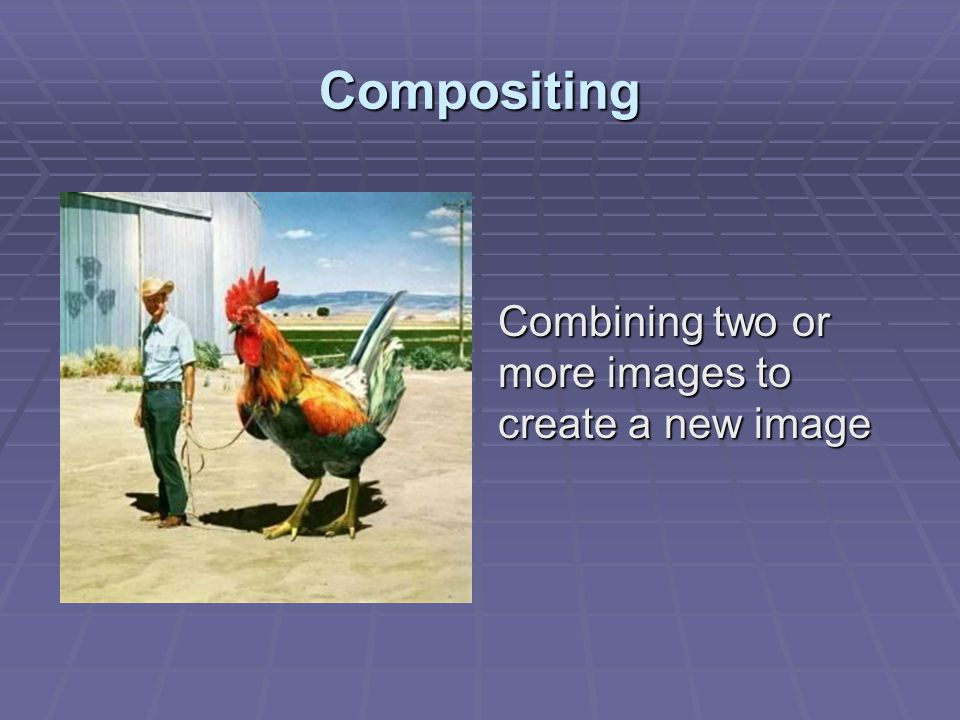 Compositing Combining two or more images to create a new image