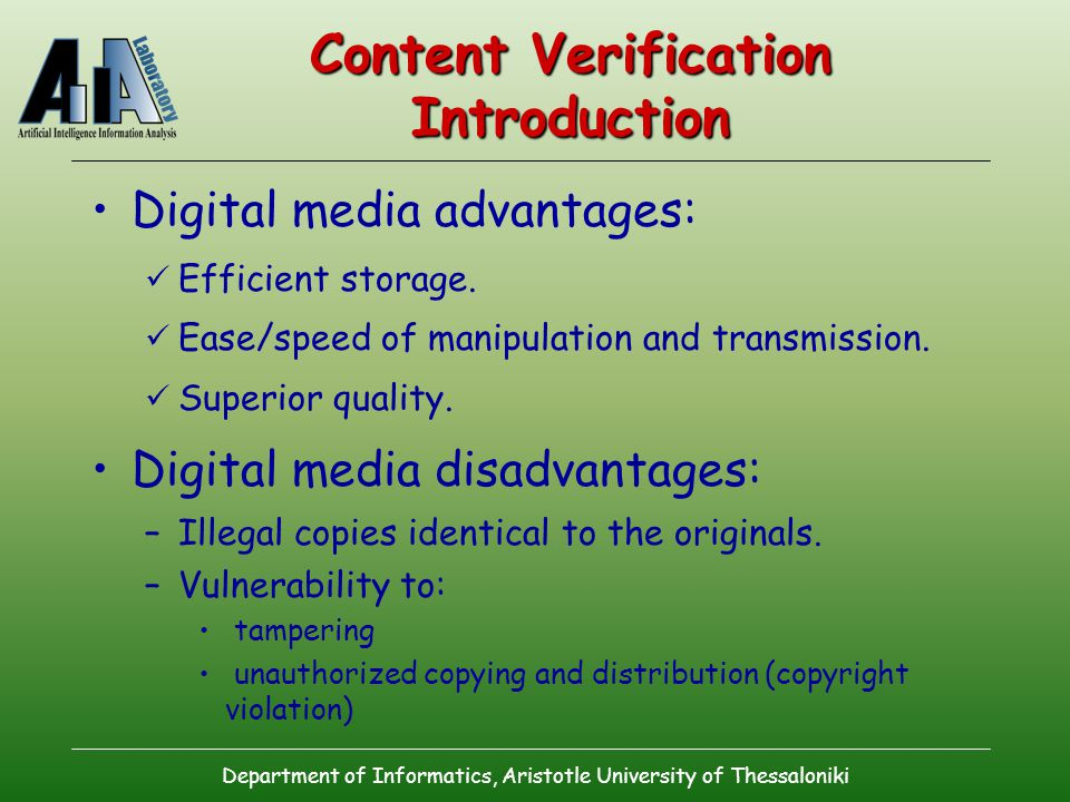 Department of Informatics, Aristotle University of Thessaloniki Content Verification Introduction Digital media advantages: Efficient storage.