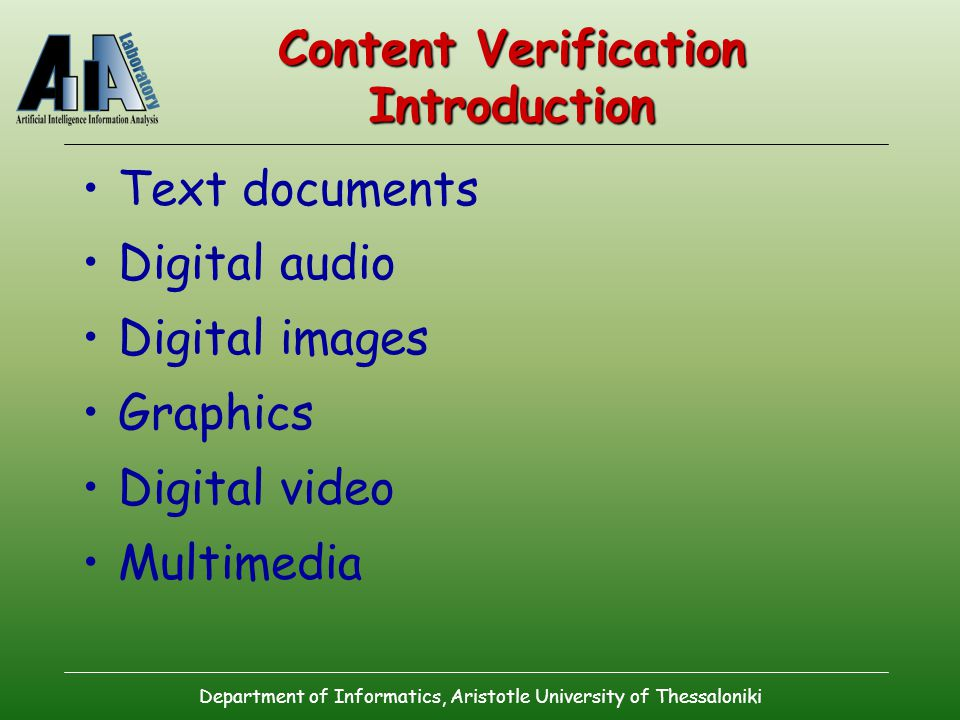 Department of Informatics, Aristotle University of Thessaloniki Content Verification Introduction Text documents Digital audio Digital images Graphics Digital video Multimedia