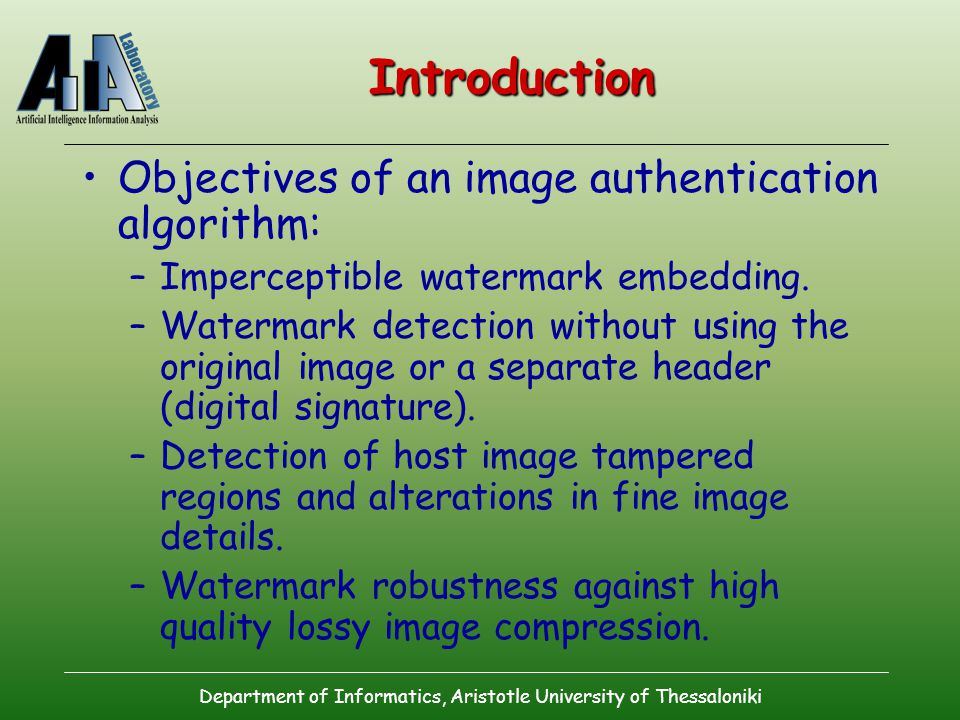 Department of Informatics, Aristotle University of Thessaloniki Introduction Objectives of an image authentication algorithm: –Imperceptible watermark embedding.