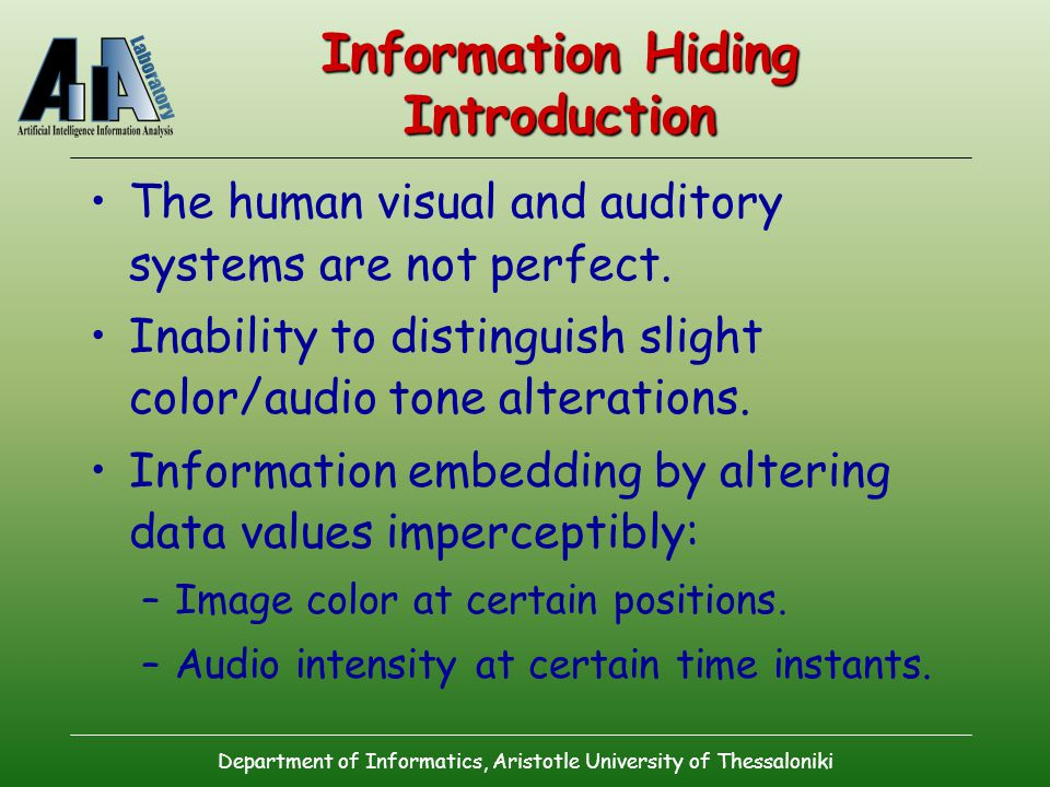 Department of Informatics, Aristotle University of Thessaloniki Information Hiding Introduction The human visual and auditory systems are not perfect.