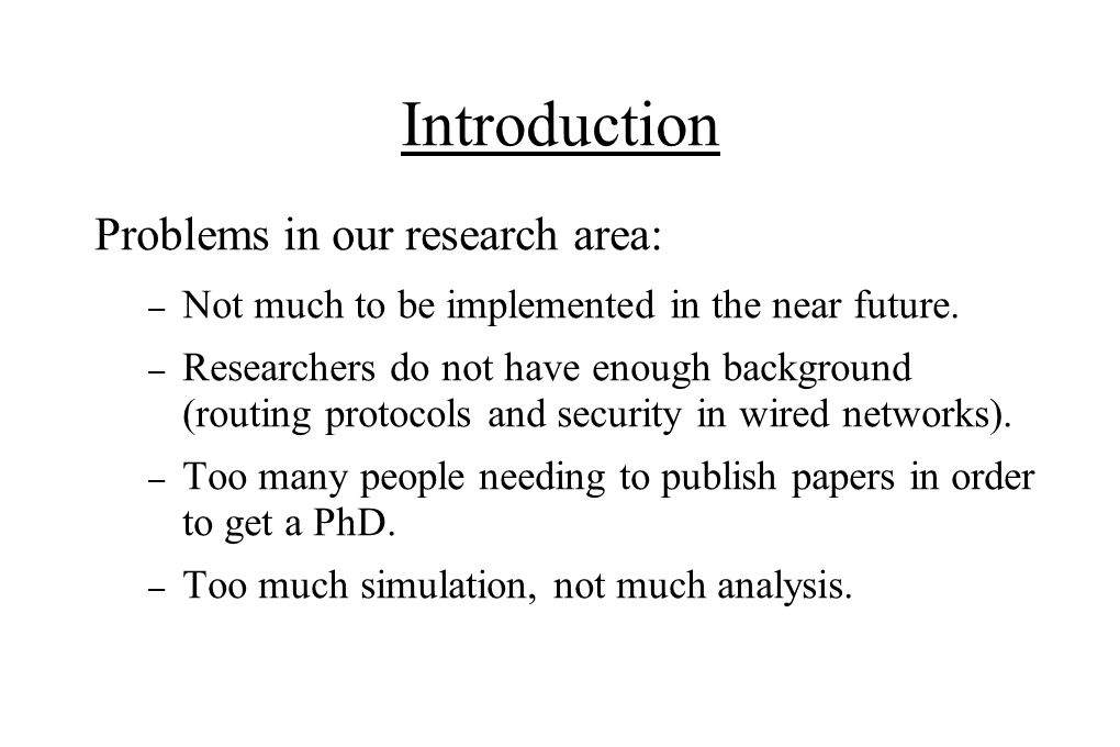Introduction Problems in our research area: – Not much to be implemented in the near future.