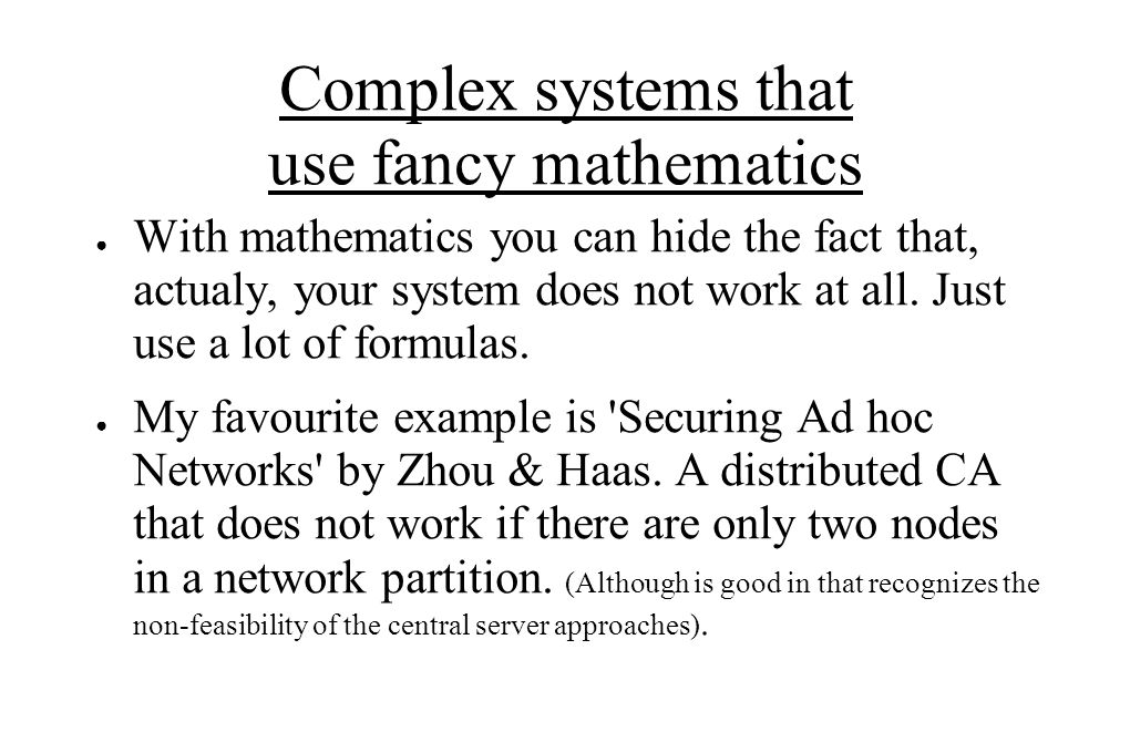 Complex systems that use fancy mathematics ● With mathematics you can hide the fact that, actualy, your system does not work at all.