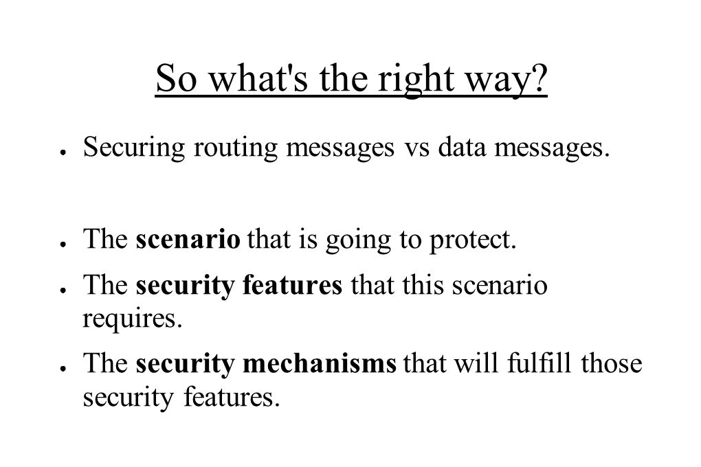 So what s the right way. ● Securing routing messages vs data messages.