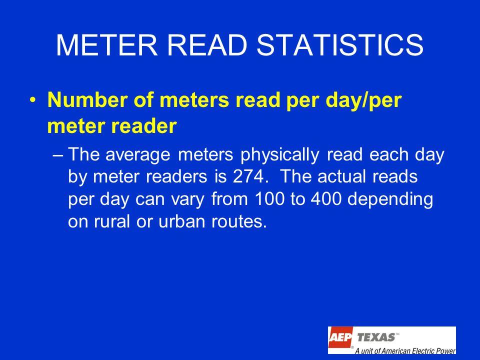 METER READ STATISTICS Number of meters read per day/per meter reader –The average meters physically read each day by meter readers is 274.
