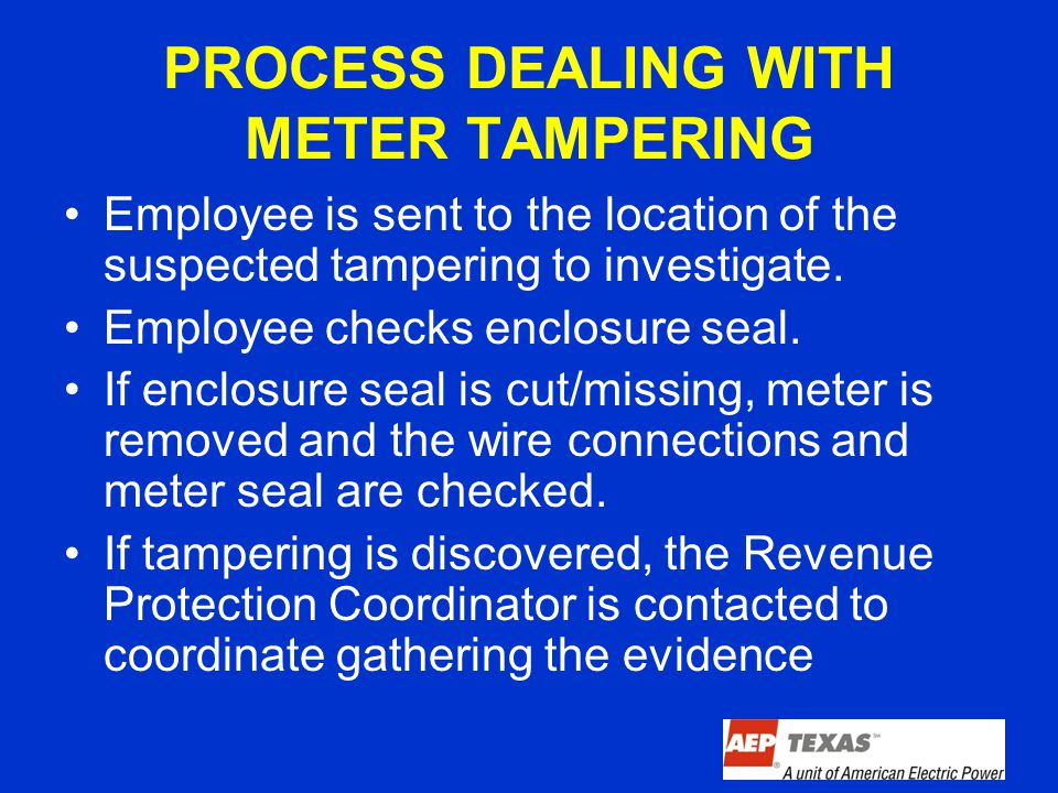 PROCESS DEALING WITH METER TAMPERING Employee is sent to the location of the suspected tampering to investigate.