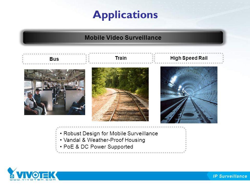 Applications Mobile Video Surveillance TrainHigh Speed Rail Bus Robust Design for Mobile Surveillance Vandal & Weather-Proof Housing PoE & DC Power Su