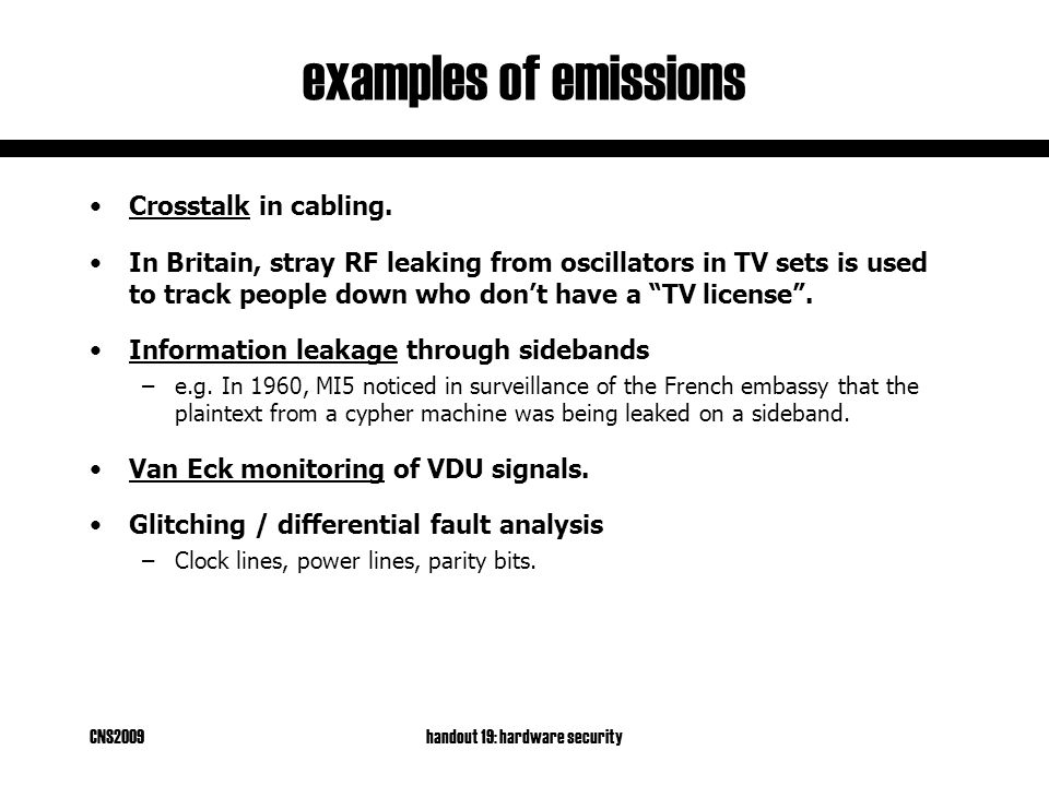 CNS2009handout 19: hardware security examples of emissions Crosstalk in cabling.