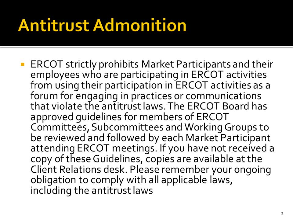  ERCOT strictly prohibits Market Participants and their employees who are participating in ERCOT activities from using their participation in ERCOT activities as a forum for engaging in practices or communications that violate the antitrust laws.