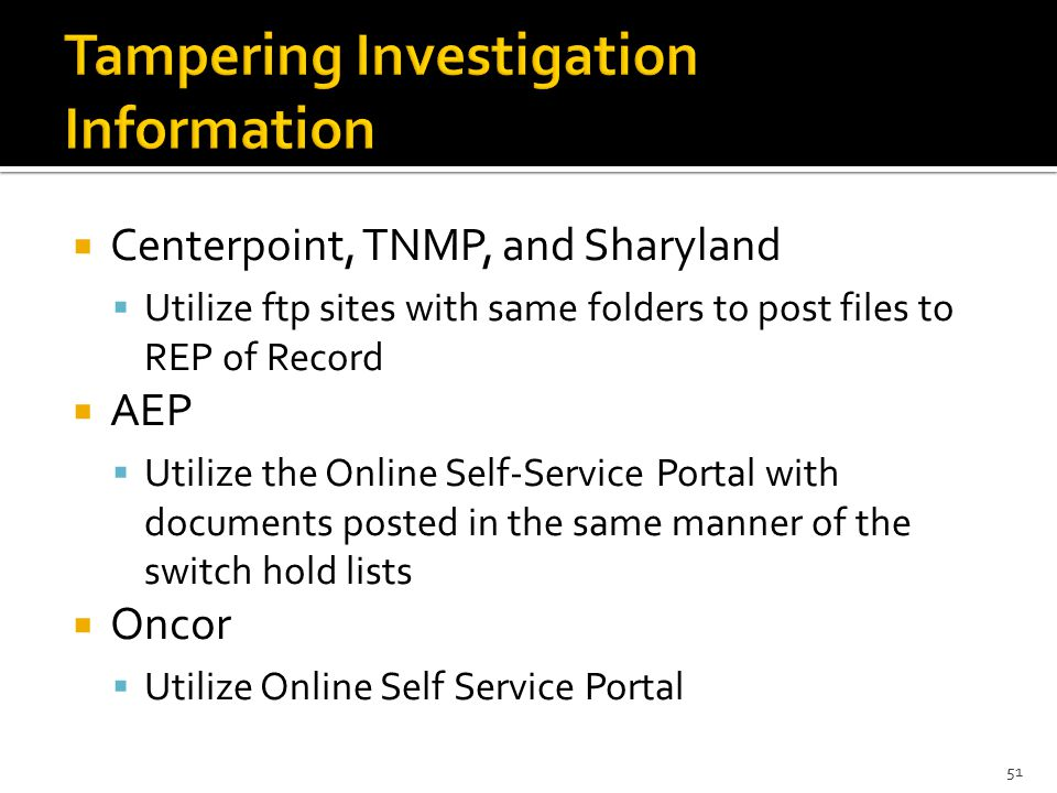  Centerpoint, TNMP, and Sharyland  Utilize ftp sites with same folders to post files to REP of Record  AEP  Utilize the Online Self-Service Portal with documents posted in the same manner of the switch hold lists  Oncor  Utilize Online Self Service Portal 51