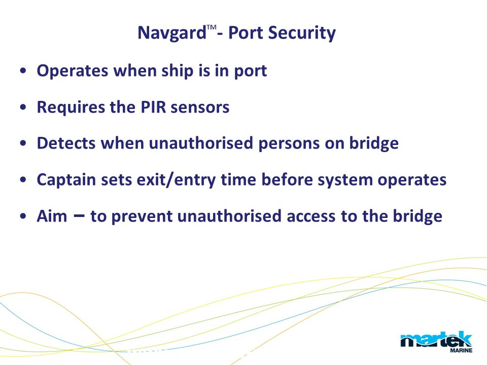 www.martek-marine.com Operates when ship is in port Requires the PIR sensors Detects when unauthorised persons on bridge Captain sets exit/entry time