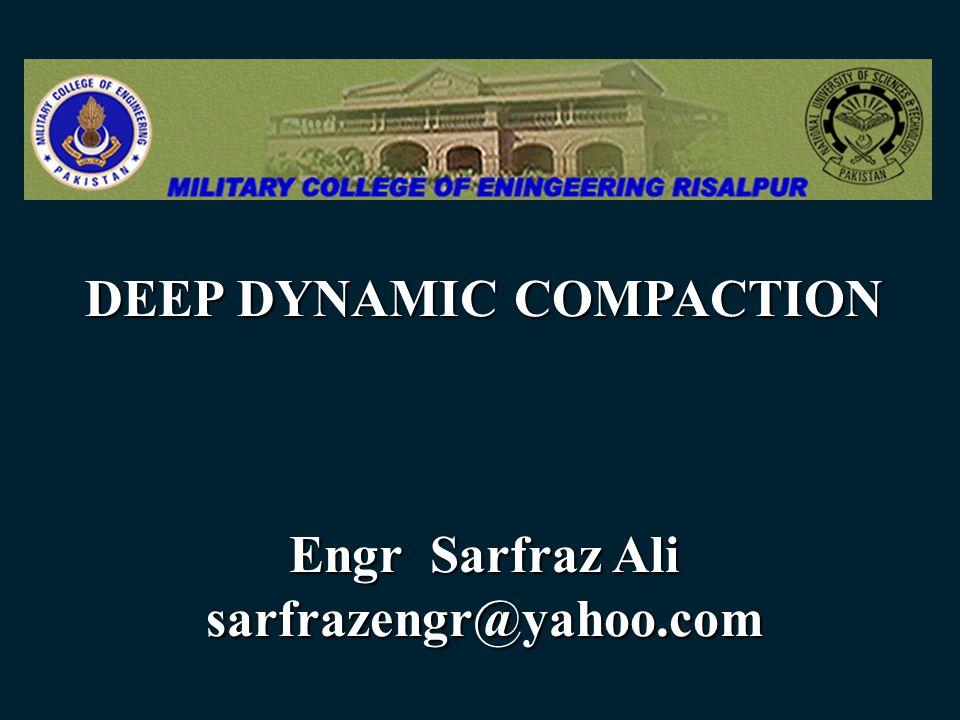 DEEP DYNAMIC COMPACTION Engr Sarfraz Ali sarfrazengr@yahoo.com