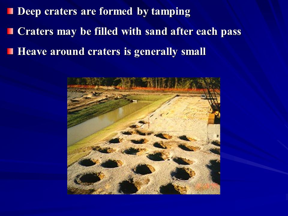 Deep craters are formed by tamping Craters may be filled with sand after each pass Heave around craters is generally small