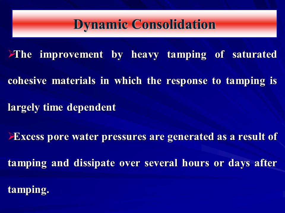  The improvement by heavy tamping of saturated cohesive materials in which the response to tamping is largely time dependent  Excess pore water pres