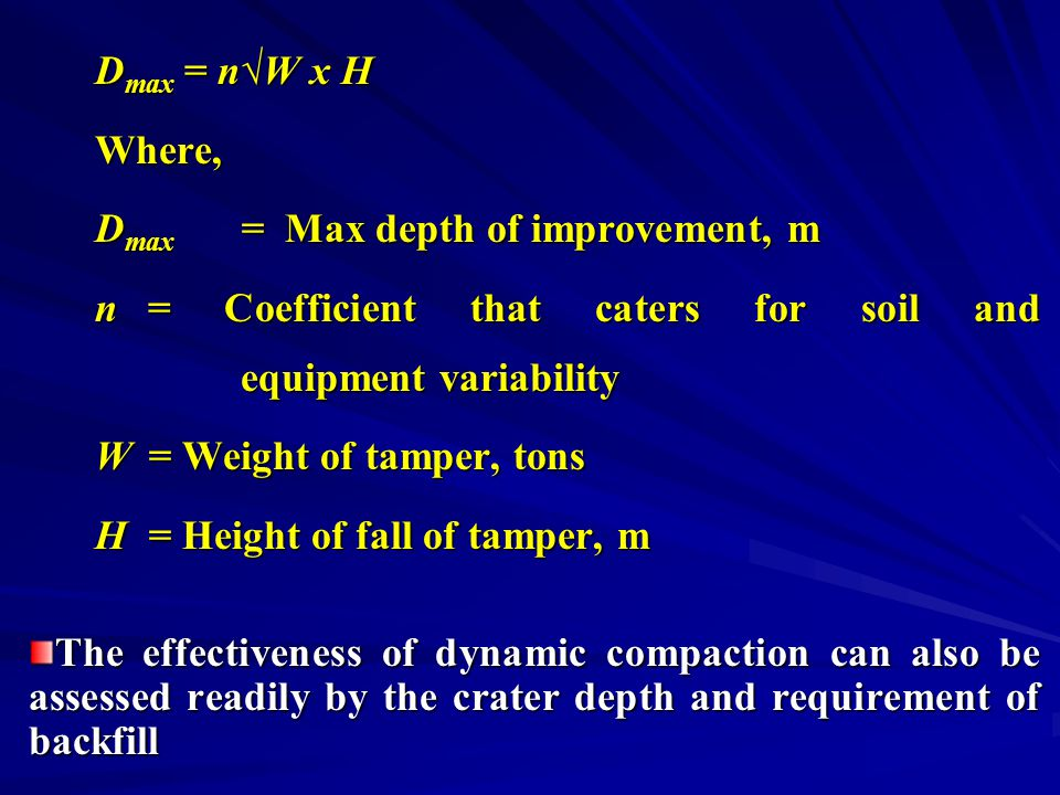 D max = n√W x H Where, D max = Max depth of improvement, m n= Coefficient that caters for soil and equipment variability W= Weight of tamper, tons H=