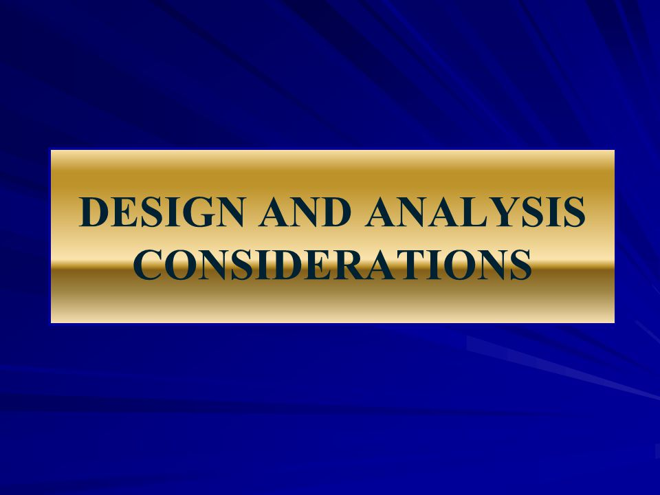DESIGN AND ANALYSIS CONSIDERATIONS
