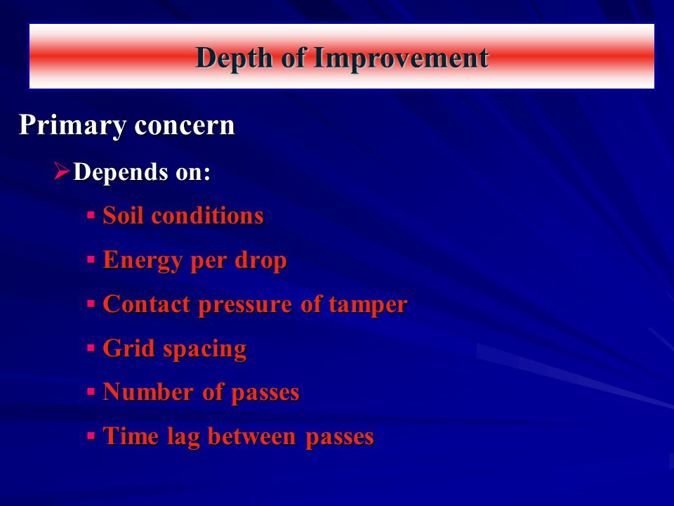 Primary concern  Depends on:  Soil conditions  Energy per drop  Contact pressure of tamper  Grid spacing  Number of passes  Time lag between pa