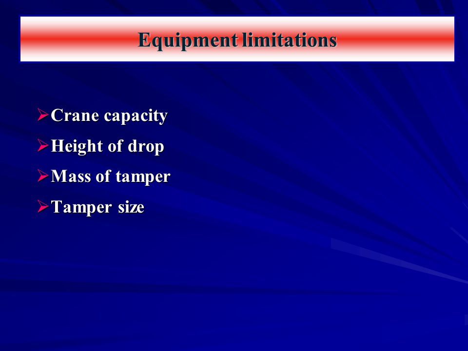  Crane capacity  Height of drop  Mass of tamper  Tamper size Equipment limitations