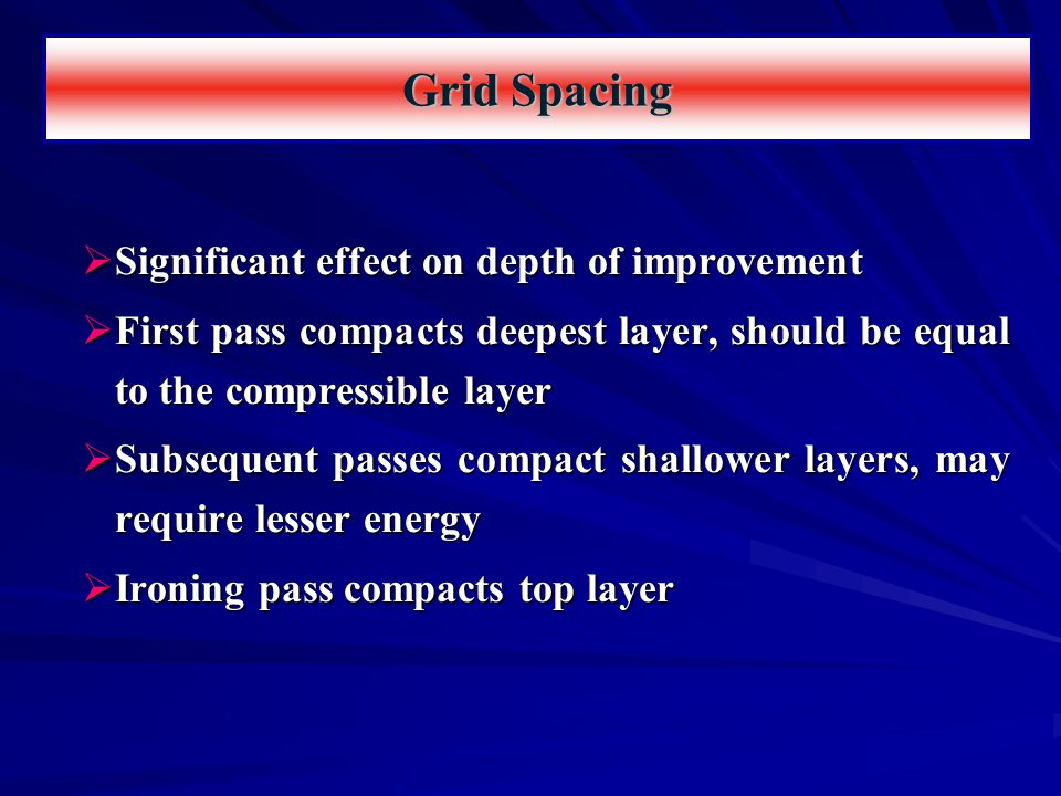  Significant effect on depth of improvement  First pass compacts deepest layer, should be equal to the compressible layer  Subsequent passes compac