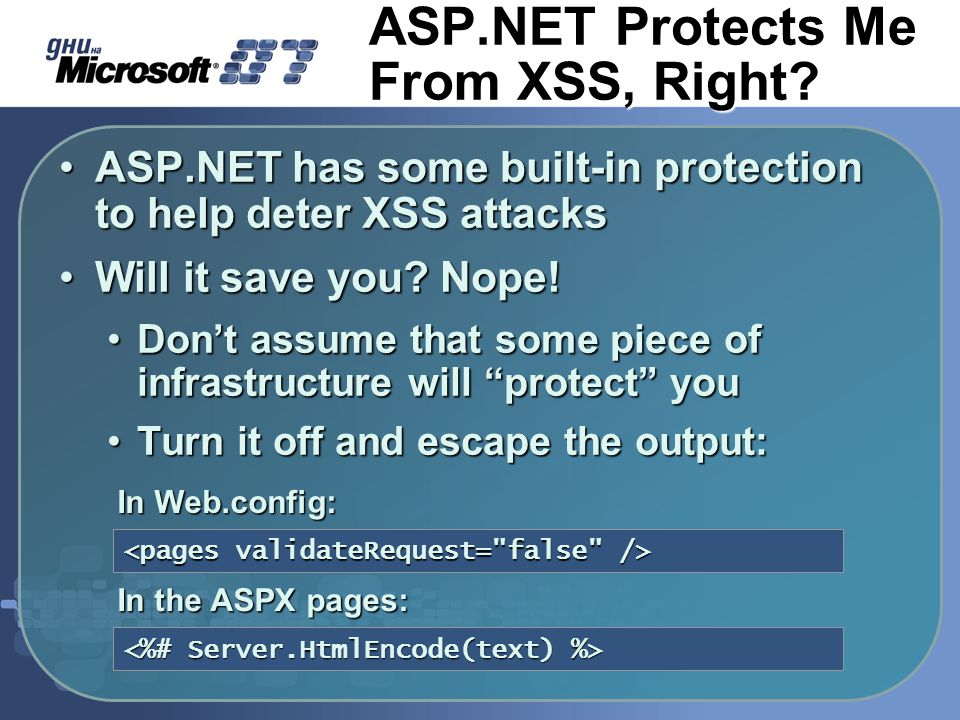 ASP.NET Protects Me From XSS, Right? ASP.NET has some built-in protection to help deter XSS attacksASP.NET has some built-in protection to help deter