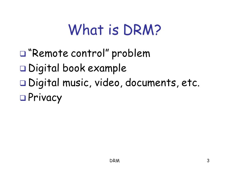 DRM2 This talk…  What is DRM?  Overview of MediaSnap DRM system  Other DRM systems  Conclusions