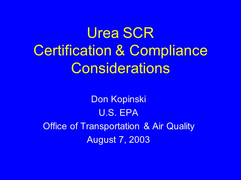 Urea SCR Certification & Compliance Considerations Don Kopinski U.S.