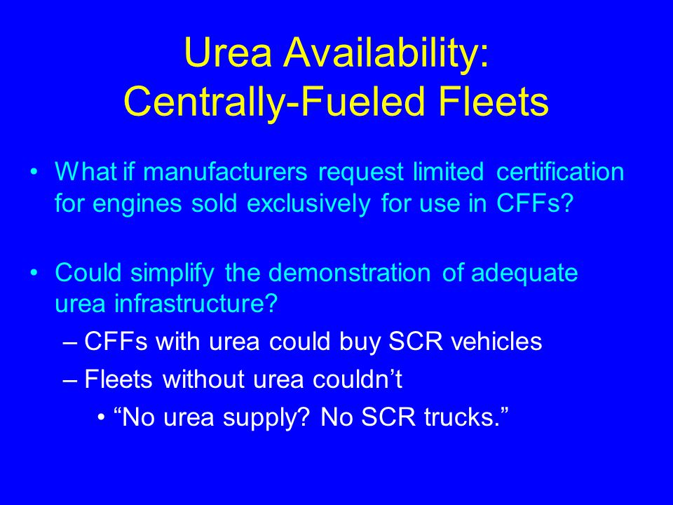 Urea Availability: Centrally-Fueled Fleets What if manufacturers request limited certification for engines sold exclusively for use in CFFs? Could sim