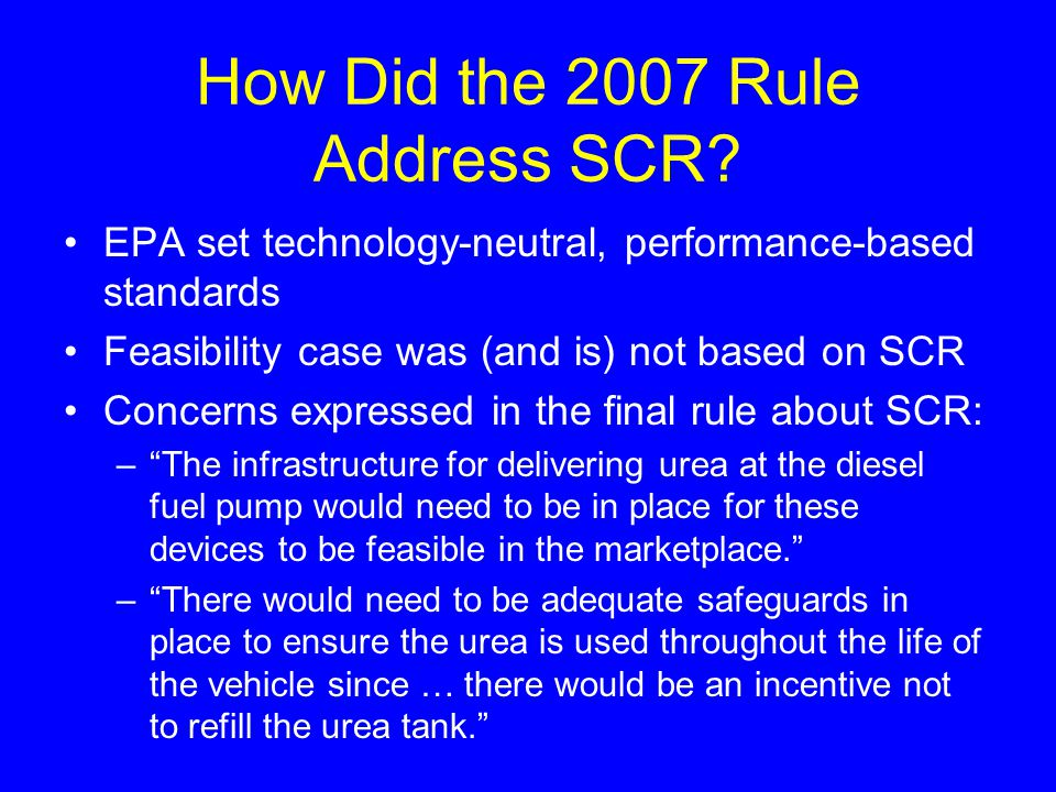 How Did the 2007 Rule Address SCR? EPA set technology-neutral, performance-based standards Feasibility case was (and is) not based on SCR Concerns exp