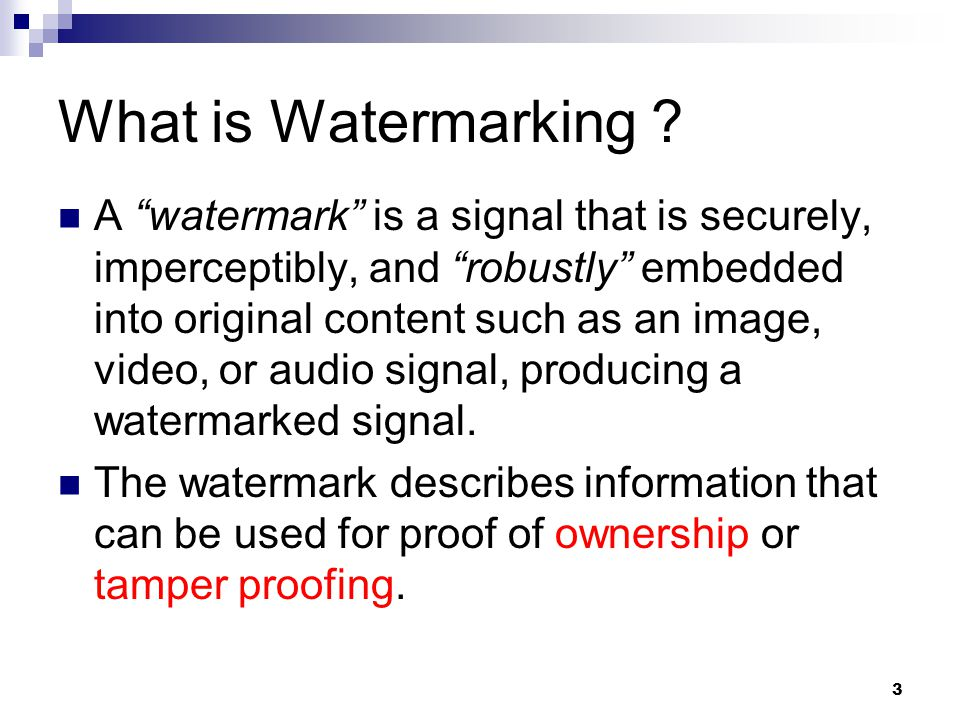 4 What is Watermarking .(Cont.) Robust Watermark: for proof of ownership, copyrights protection.