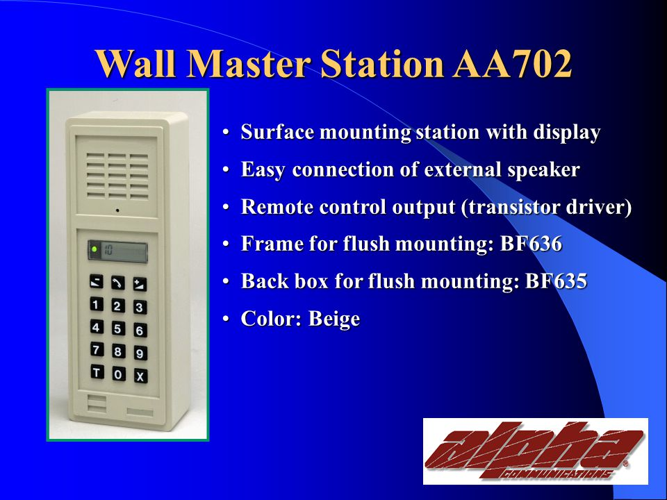 Desk/Wall Master Station AA701 Desk/Wall master station with display Desk/Wall master station with display Easy connection of external speaker Easy connection of external speaker Remote control output (transistor driver) Remote control output (transistor driver) Station cords: 2m=BF640, 6m=BF641, 2m w/spiral=BF642, 0.9m w/spiral=BF643 Station cords: 2m=BF640, 6m=BF641, 2m w/spiral=BF642, 0.9m w/spiral=BF643 Wall sockets, flush mounting=KB170 surface mounting=KB171 Wall sockets, flush mounting=KB170 surface mounting=KB171 Wall brackets=GF632 Wall brackets=GF632 Color: Beige Color: Beige