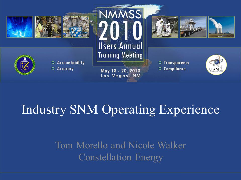 Industry SNM Operating Experience Tom Morello and Nicole Walker Constellation Energy